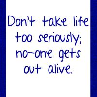 Printable Don't Take Life Too Seriously - Printable Funny Quotes - Free Printable Quotes