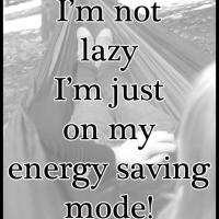 I'm Not Lazy Quote