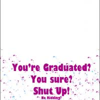 Printable You're Graduated Shut Up! - Printable Graduation Cards - Free Printable Cards